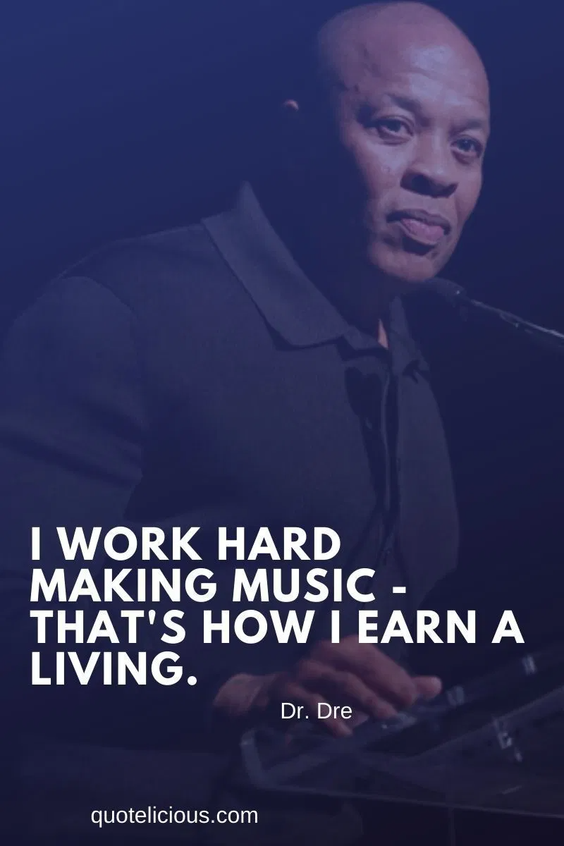 24 Inspirational Dr Dre Quotes And Sayings On Music Success Dr Dre Quotes Success Music