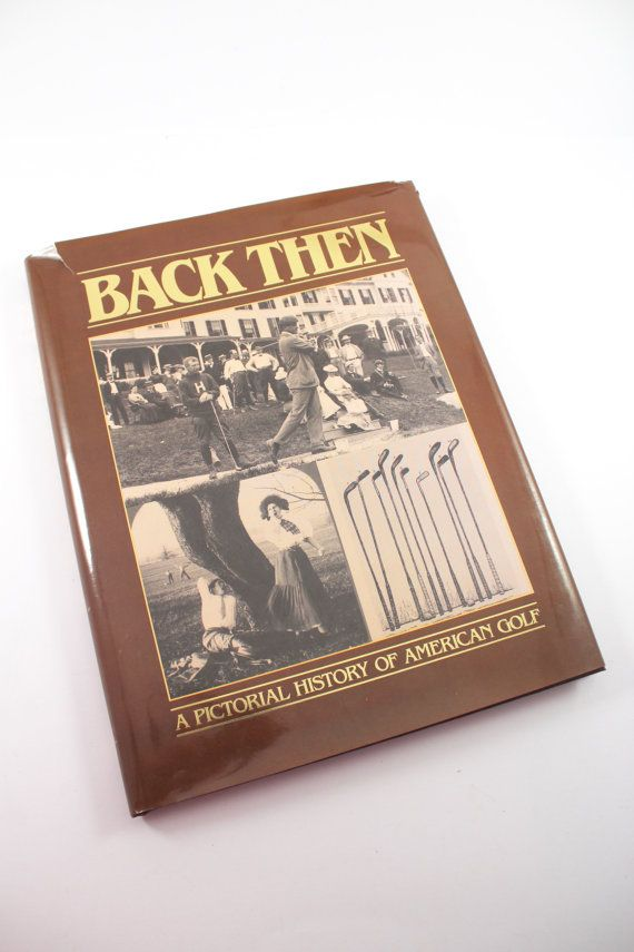"""Vintage golf book """"Back Then: A Pictorial History of American Golf"""" (1990) - golfing history, sports, photographs, nice gift for a golfer!"""