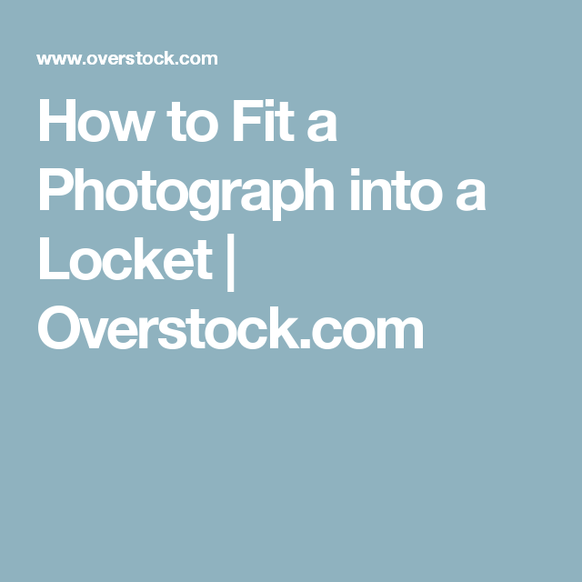 How to Fit a Photograph into a Locket | Overstock.com