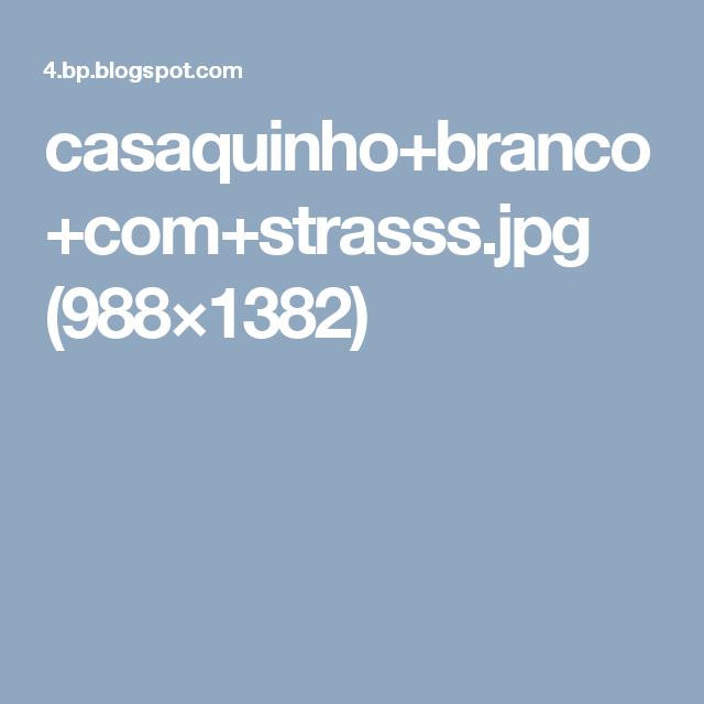 casaquinho+branco+com+strasss.jpg (988×1382)