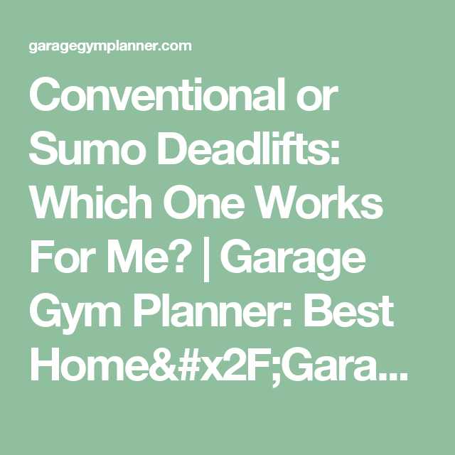 Conventional or Sumo Deadlifts: Which One Works For Me?   Garage Gym Planner: Best Home/Garage Gym Ideas For 2017