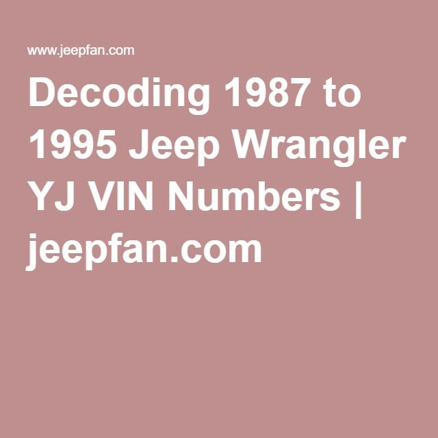 Decoding 1987 To 1995 Jeep Wrangler Yj Vin Numbers Jeep Wrangler