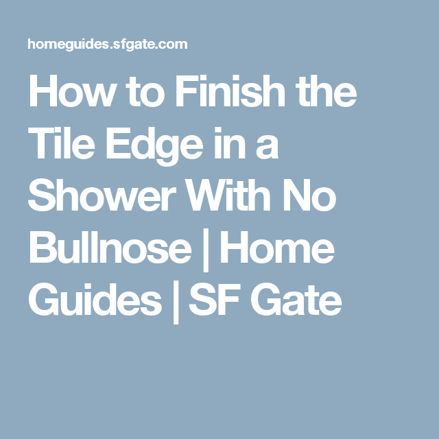 Decorative Bullnose Tile Trim Mesmerizing How To Finish The Tile Edge In A Shower With No Bullnose  Gate 2018