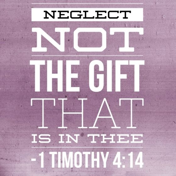 Neglect not the gift that is in thee 1 timothy 414 yw 1202 neglect not the gift that is in thee 1 timothy 414 lds scripturesbible versesspiritual negle Images