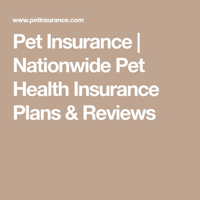 Pet Insurance Nationwide Pet Health Insurance Plans Reviews Pet Health Insurance Health Insurance Plans Pet Health