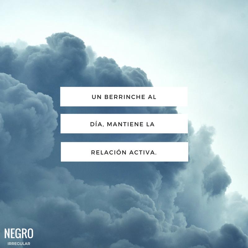 Dia Quote New Un Berrinche Al Día Mantiene La Relación Activa NegroIrregular