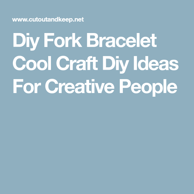 Diy Fork Bracelet Cool Craft Diy Ideas For Creative People ...