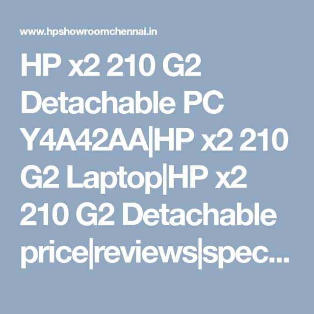 Hp X2 210 G2 Detachable Pc Y4a42aa Hp X2 210 G2 Laptop Hp X2 210 G2 Detachable Price Reviews Specification Models Chennai Hyder Chennai Laptop Repair Hp Laptop