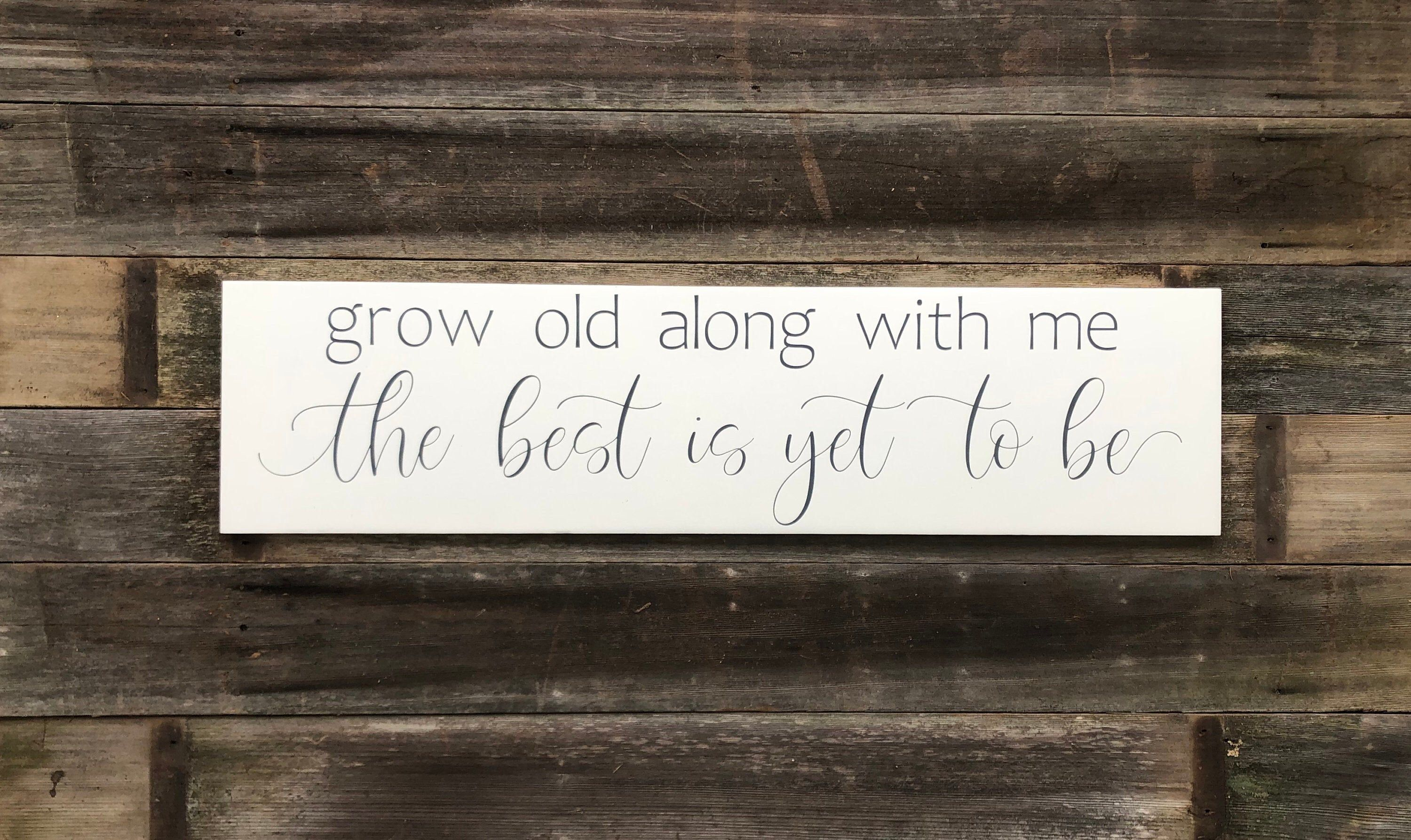 Grow old along with me the best is yet to be-wooden sign-grow old with me sign-handpainted sign