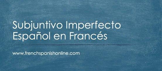 Como traducir el Subjuntivo Imperfecto Español en Francés http://www.frenchspanishonline.com/magazine/?p=4677