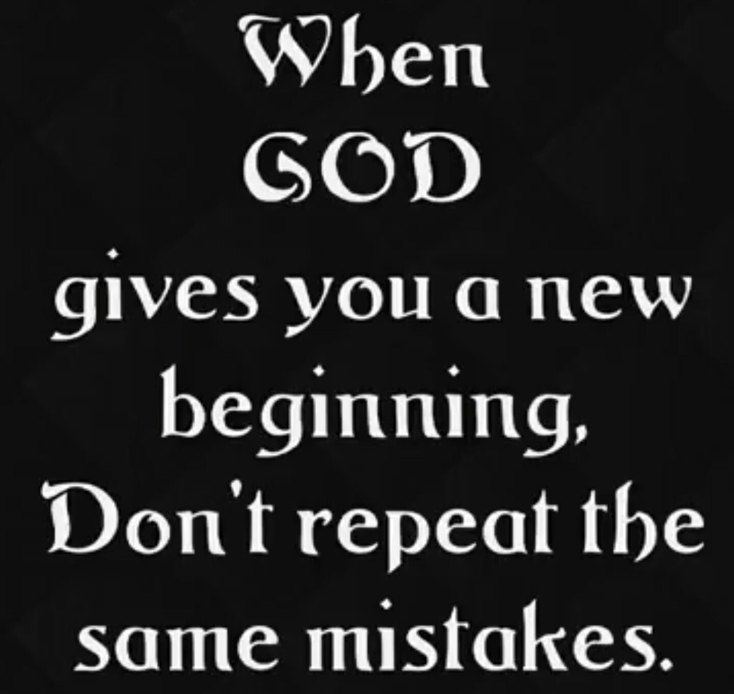 When God Gives You A New Beginning Dont Repeat The Same Mistakes