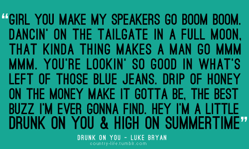 this song, and luke bryan have the ability to put me in the best mood everr!!!