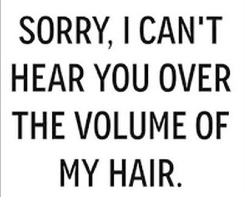 Voluminous Hair Tumblr Hair Humor Voluminous Hair Hair Quotes