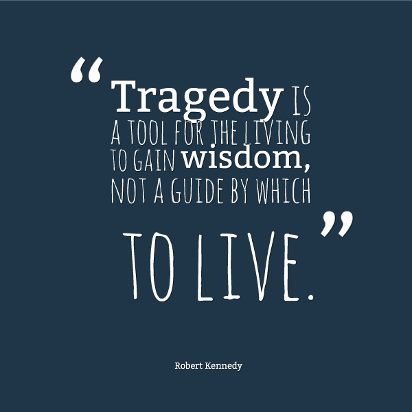 Tragedy Quotes: Tragedy Is A Tool For The Living To Gain Wisdom, Not A