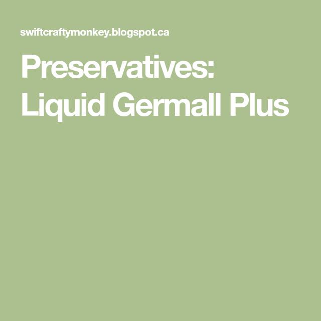 Homemade Skin Care: Preservatives: Liquid Germall Plus