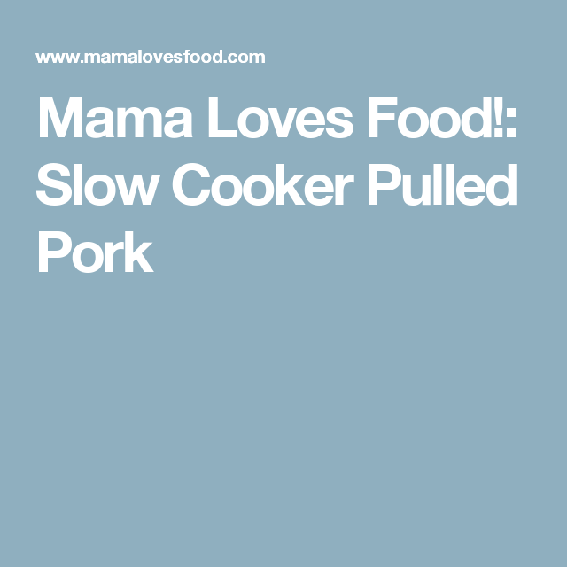 Mama Loves Food!: Slow Cooker Pulled Pork