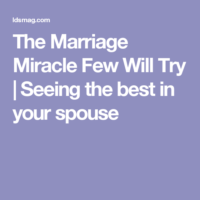 The Marriage Miracle Few Will Try | Seeing the best in your spouse