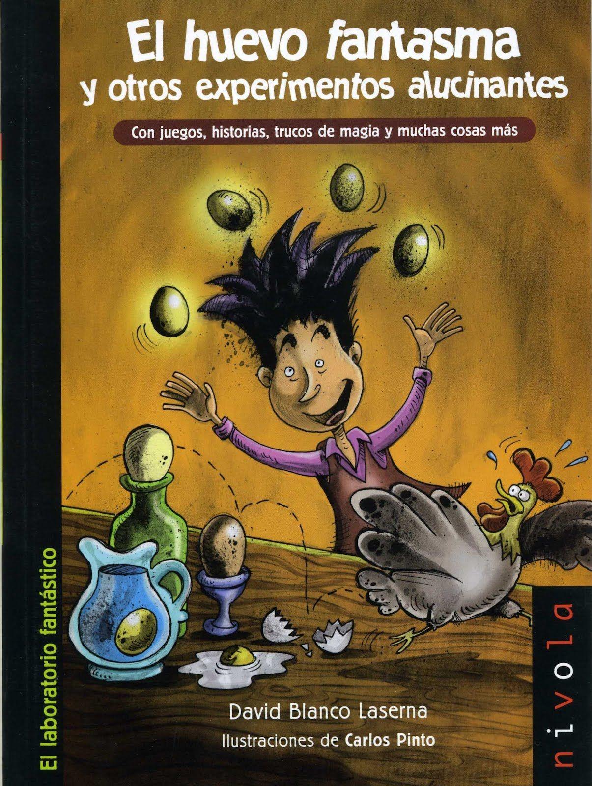 """David Blanco Laserna / Carlos Pinto. """"El huevo fantasma y otros experimentos alucinantes"""". Editorial Nivola. (Verd)"""