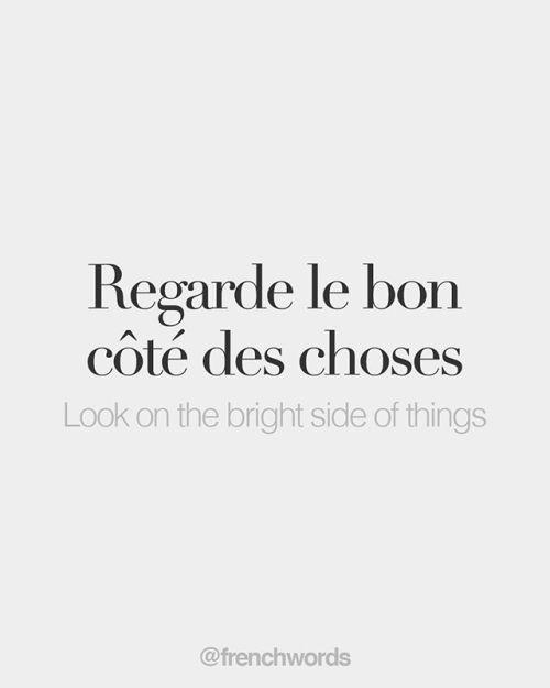 Keemeekaal Bonjourfrenchwords Regarde Le Bon Cote Des Choses Citations D Amour Francais Citations Francaises Celebres French Expressions