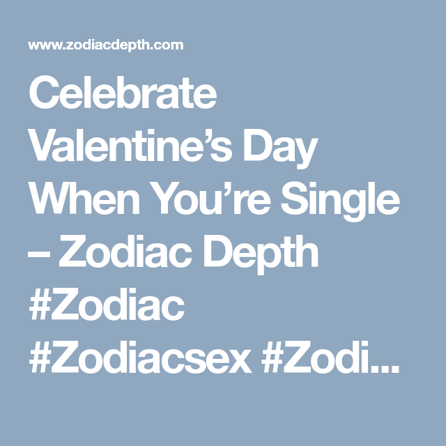 Celebrate Valentine S Day When You Re Single Zodiac Depth Zodiac