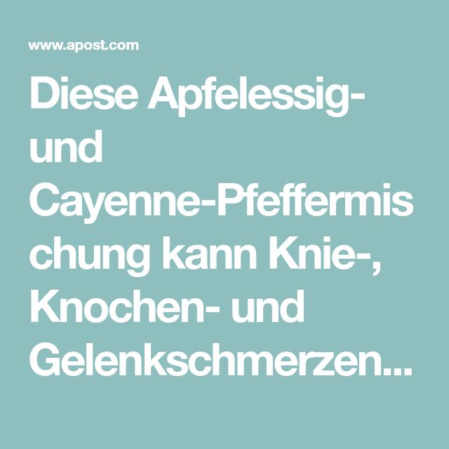 Diese Apfelessig- und Cayenne-Pfeffermischung kann Knie-, Knochen ...