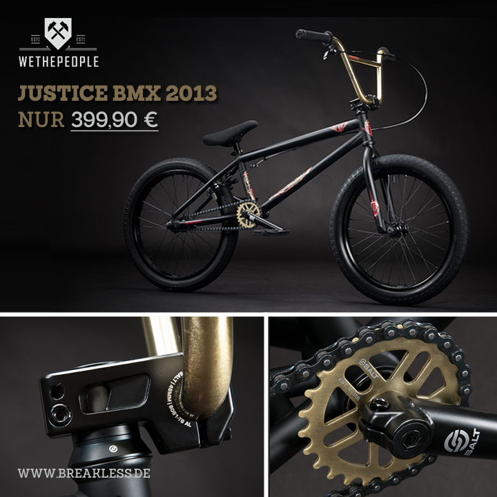 Schnappt euch das wethepeople Justice BMX 2013 für nur 399,90 € inkl. kostenlosem Versand und Geschenk! Nur diese Woche und nur so lange der Vorrat reicht.    www.breakless.de/shop/a598/wethepeople_justice_bmx_bike