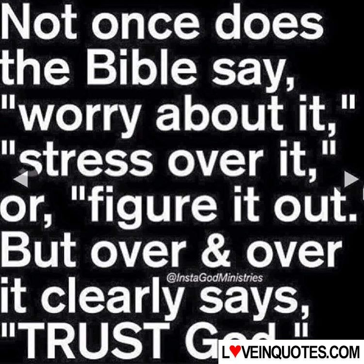 "http://loveinquotes.com/not-once-doesthe-bible-sayworry-about-it-stress/ Not once does the Bible say, ""worry about it, "" ""stress"