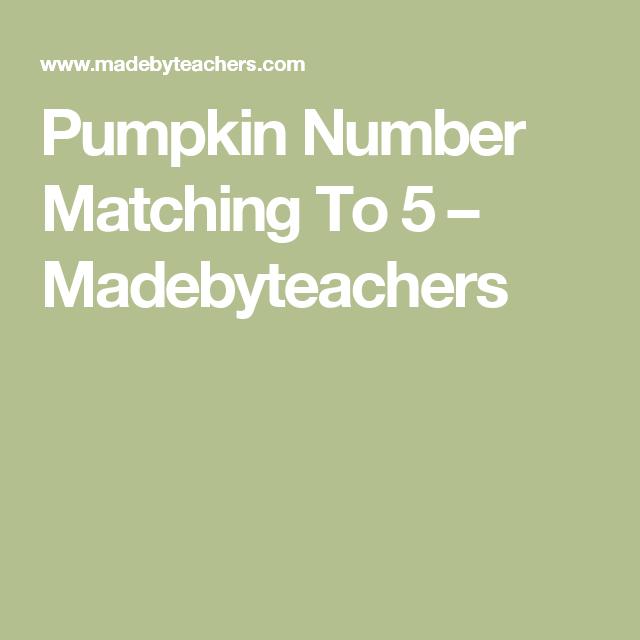 Pumpkin Number Matching To 5 – Madebyteachers | Printables school ...