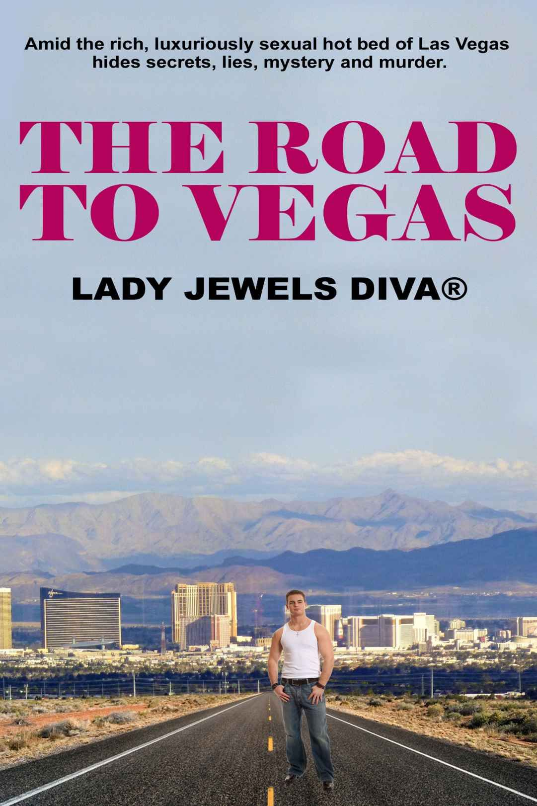 COVER 1 - The Road To Vegas - http://www.amazon.com/author/ladyjewelsdiva -#ladyjewelsdiva #author #writer #novelist #paperbackbook #kindleebook #theroadtovegas