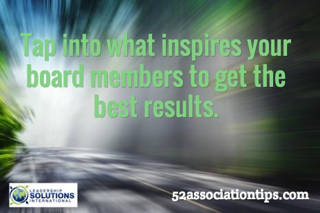 Tap into what inspires your board members to get the best results. / 52associationtips.com