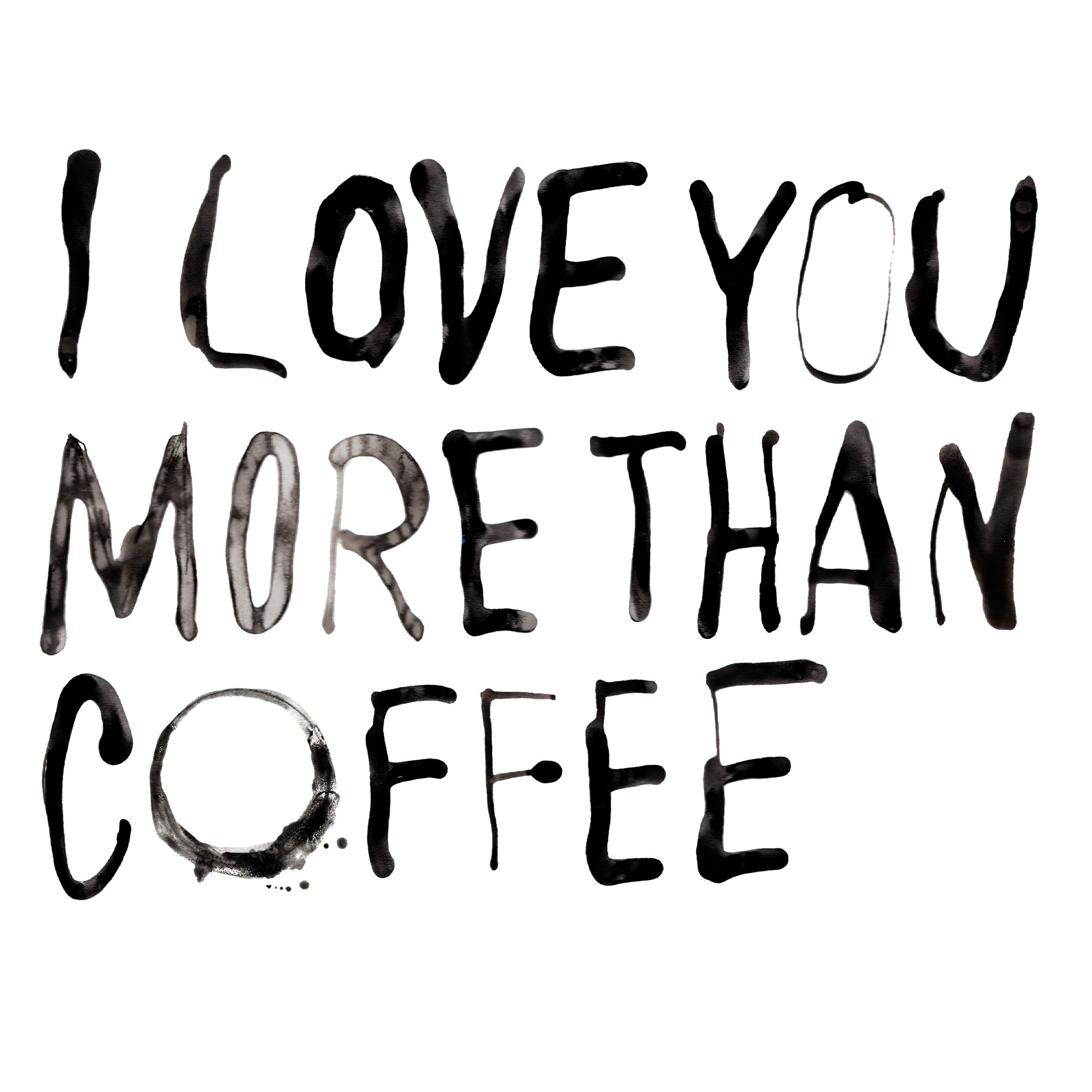 I Love You More Than Quotes: I Love You More Than Coffee #typography #typo #design