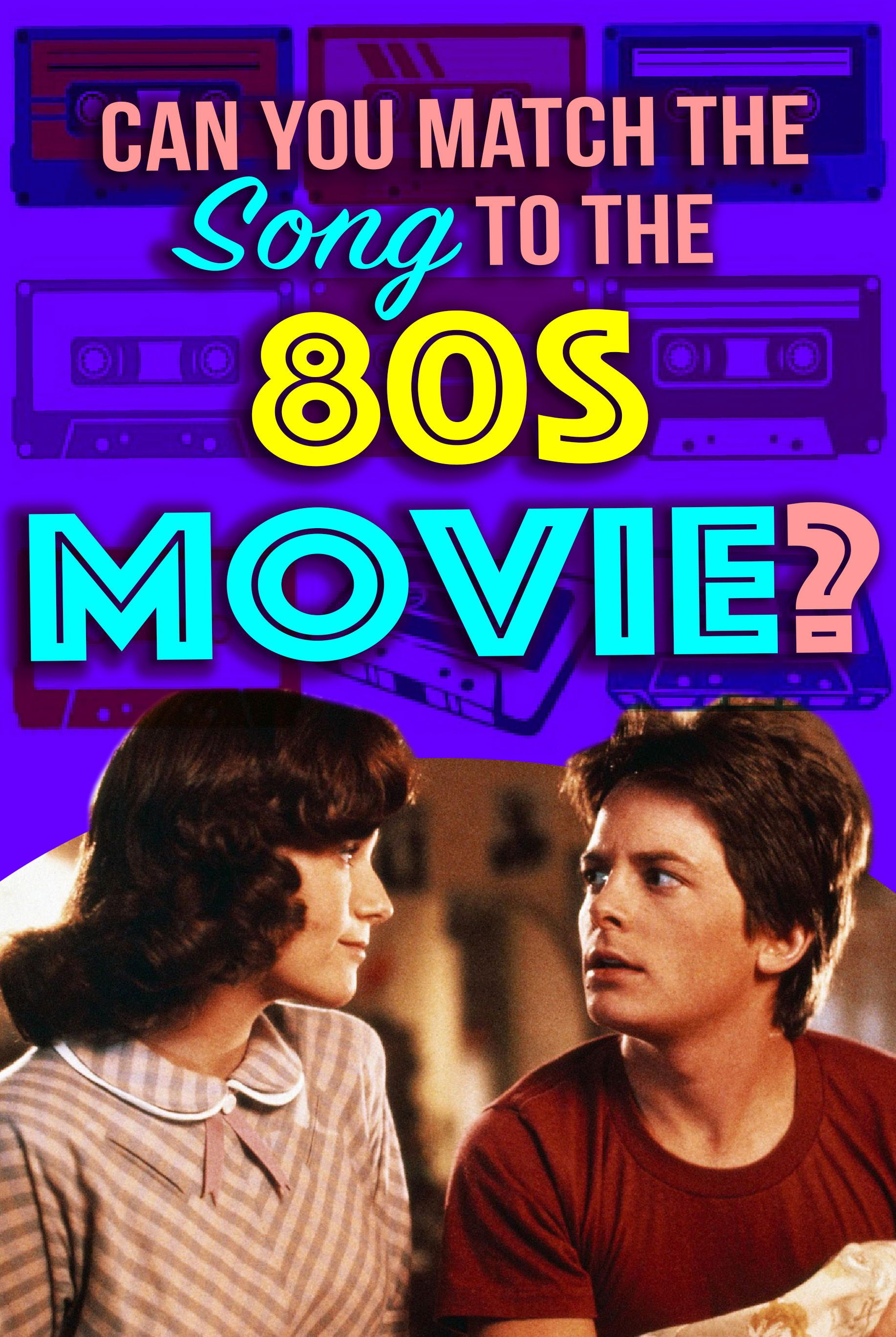 Quiz Can You Match The Song To The 80s Movie? in 2020