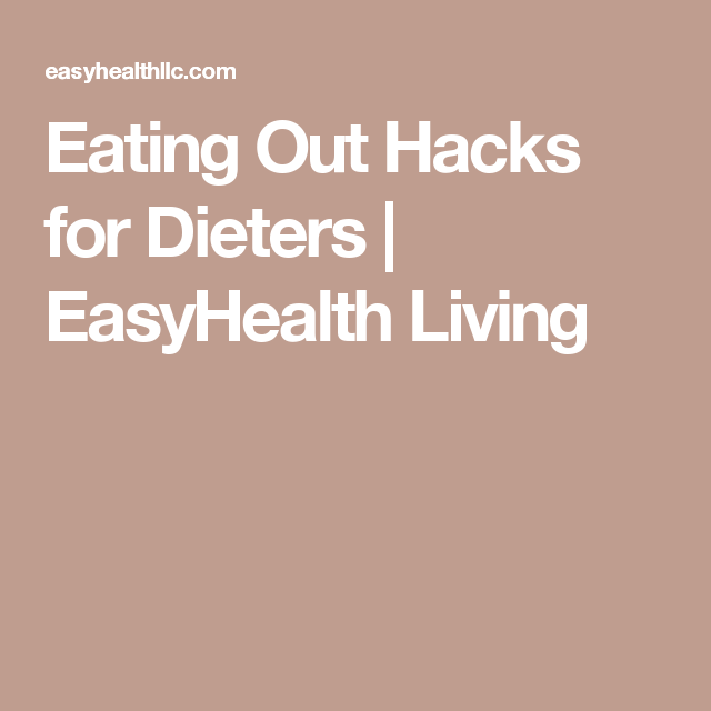 Eating Out Hacks for Dieters | EasyHealth Living
