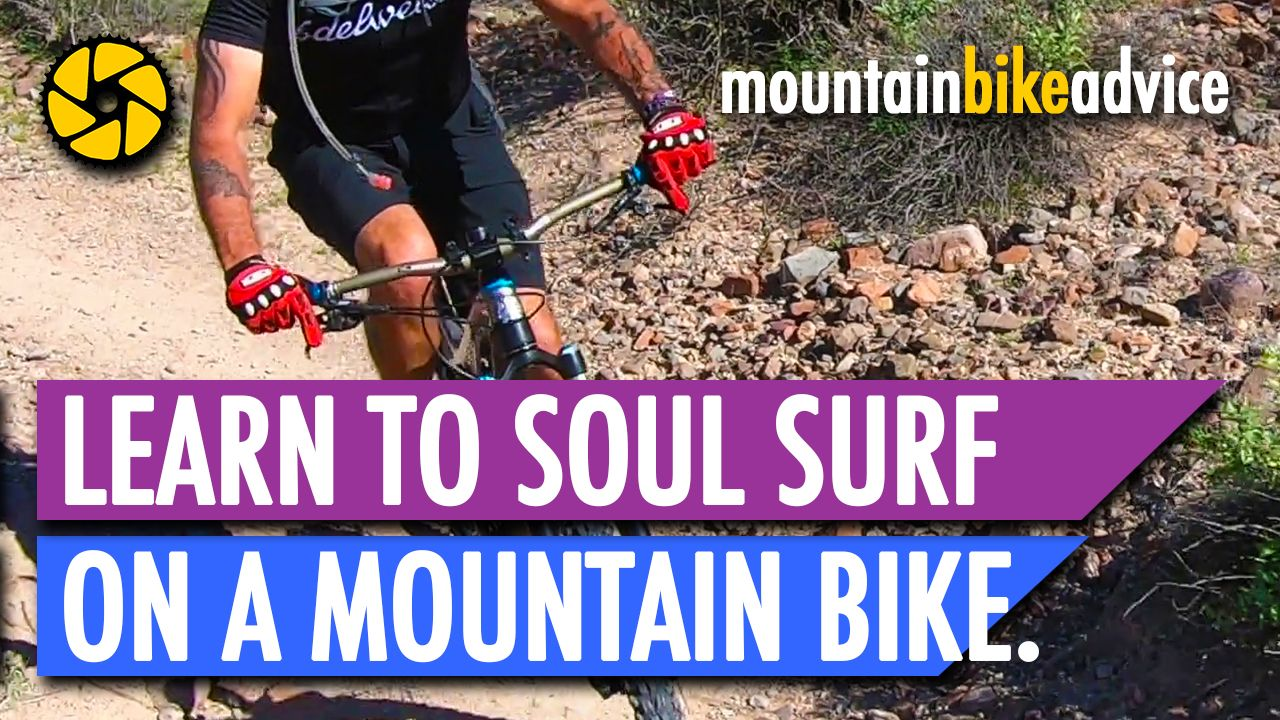 Learn How To Soul Surf Your Mountain Bike And 10 New Tips