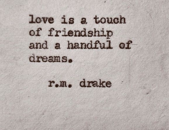 R M Drake Quote: Love Is A Touch Of Friendship And A Handful Of Dreams. R.M