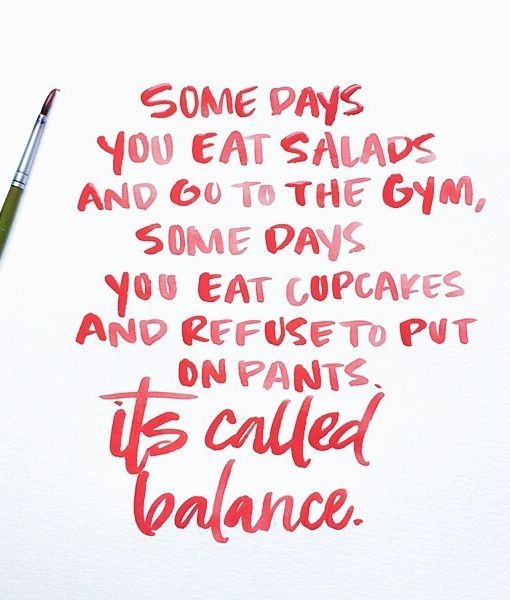 B A L A N C E Some Days You Eat Salads And Go To The Gym Some