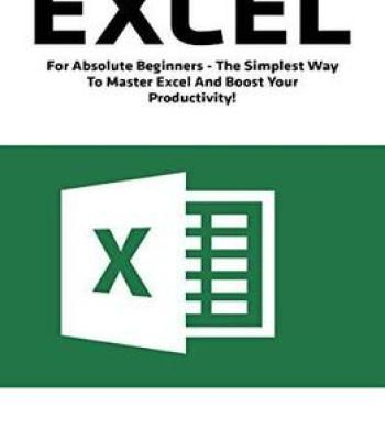 Excel For Absolute Beginners - The Simplest Way To Master Excel And