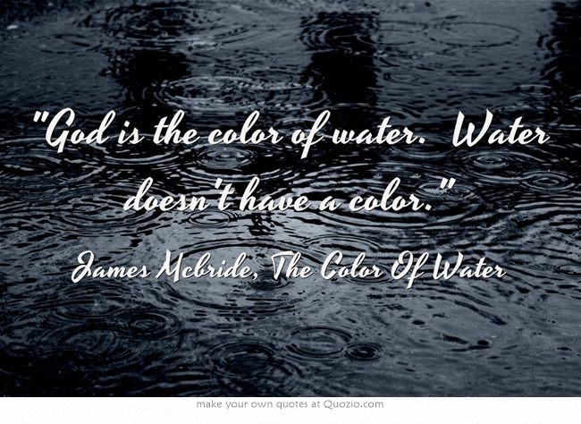 god is the color of water water doesnt have a color my favorite book ever a must read quote about religion color race quotes quotes - Color Of Water Book