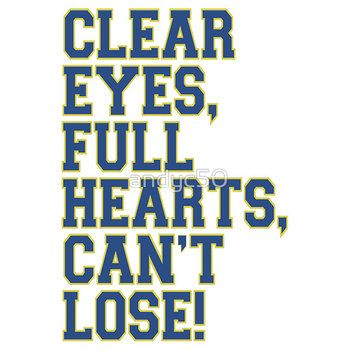Clear eyes, full hearts, cant lose....Texas forever~~ FNL