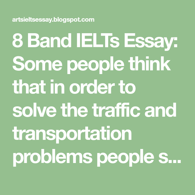 8 Band IELTs Essay: Some people think that in order to solve the