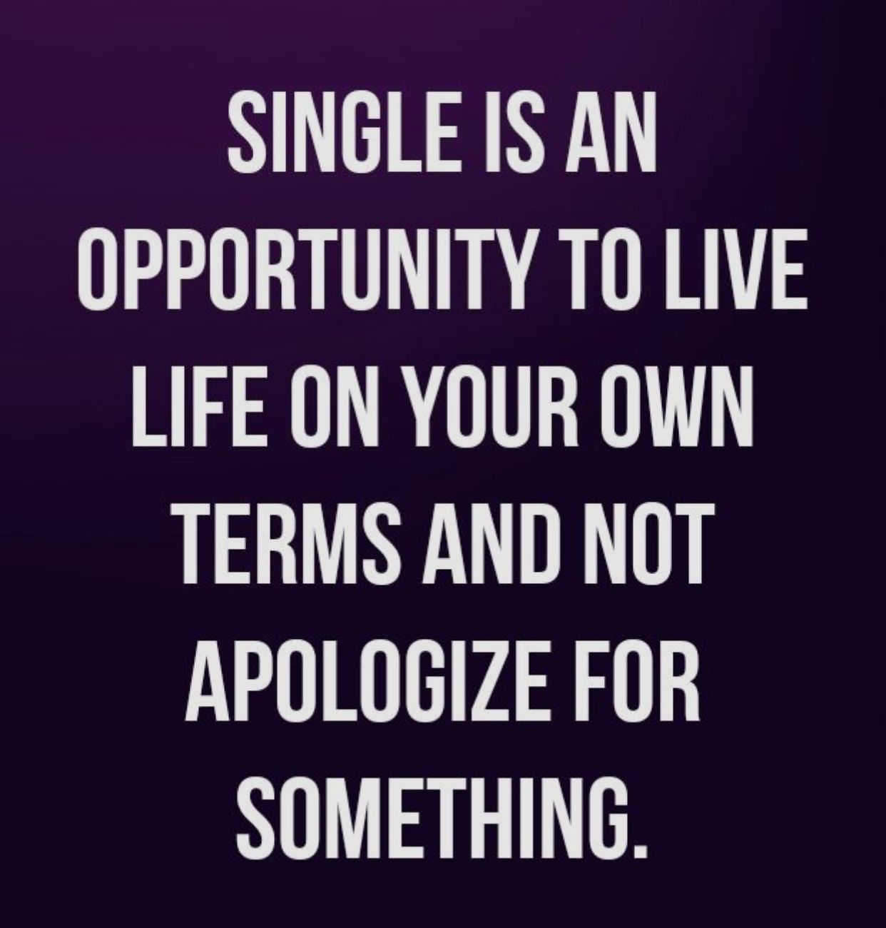 Pin By Jeff Ogle On Amazing Quotes Single Life Quotes Single Women Quotes Empowering Quotes