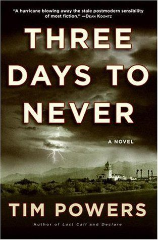Three Days To Never By Tim Powers I Have Enjoyed Others Of His