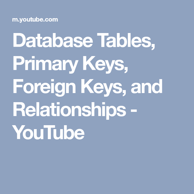 Database Tables Primary Keys Foreign Keys And Relationships Youtube Relationship Relational Database Primary