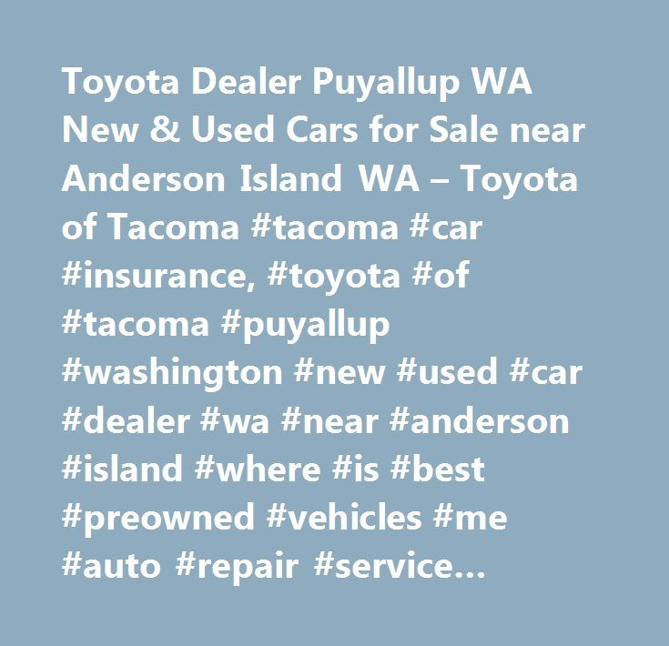 Toyota Dealer Puyallup WA New U0026 Used Cars For Sale Near Anderson Island WA  U2013 Toyota