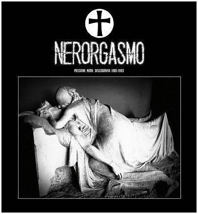 Nerorgasmo - Passione Nera: Discografia 1985-1993 2XLP