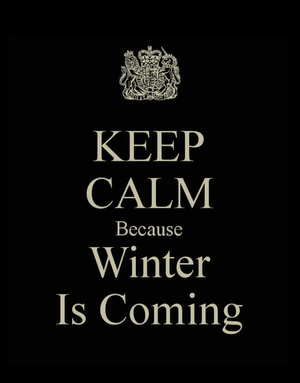 Keep Calm Because Winter Is Coming Got Winter Is Coming Quote Winter Is Coming Calm Quotes