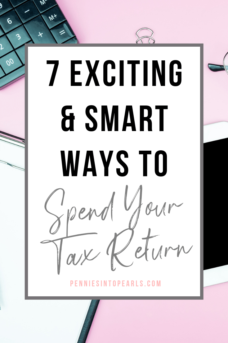 7 Exciting Smart Ways To Spend Your Tax Return Pennies Into Pearls Tax Return Finance Saving Finance Printables