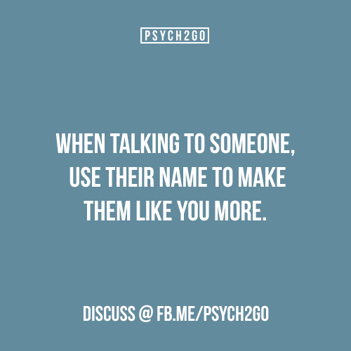 "Yes, I realised that when you use someones name rather than referring to them as ""you"" or ""them"" it makes them feel more important and cared about."