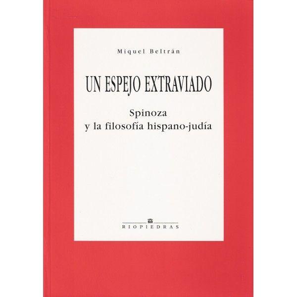 Un Espejo Extraviado Spinoza Y La Filosofia Hispano Judia Miguel Beltran 286 Filosofia Libros Judios