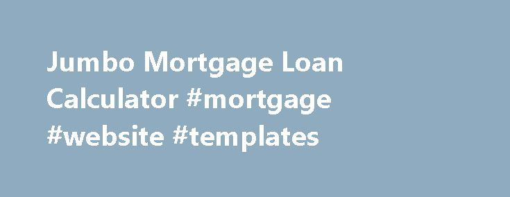 Jumbo Mortgage Loan Calculator #Mortgage #Website #Templates Http